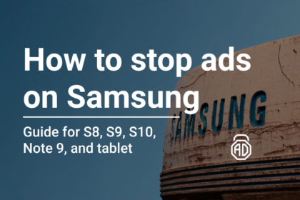 How to stop ads on Samsung S8, S9, S10, Note 9, and Samsung tablet_