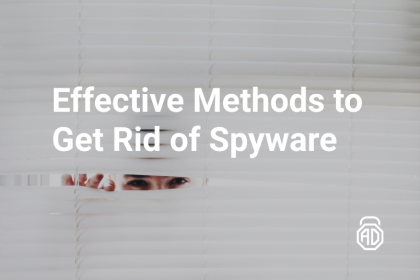 Effective methods to get rid of spyware from any devices